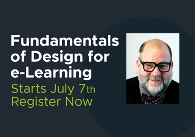 """An image with text that reads """"Fundamentals of Design for e-Learning."""" Starts July seventh. Register now!"""" The text is set aside a photo of the instructor."""