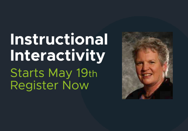 """An image with text that reads """"Instructional Interactivity."""" Starts May nineteenth. Register now!"""" The text is set aside a photo of the instructor."""