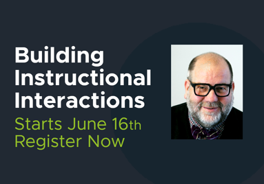 """An image with text that reads """"Building Instructional Interactions."""" Starts June sixteenth. Register now!"""" The text is set aside a photo of the instructor."""