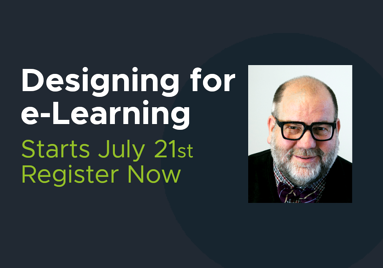 """An image with text that reads """"Designing for e-Learning. Starts July twenty-first. Register now!"""" The text is set aside a photo of the instructor."""