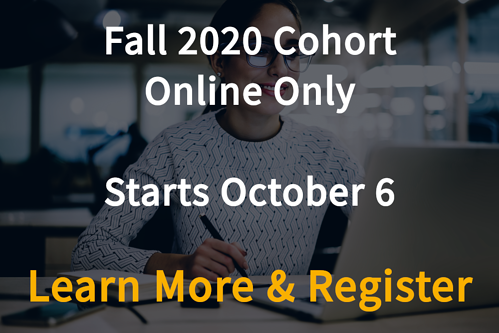 Fall 2020 cohort. Online only. Starts October 6. Select this image to learn more and register.