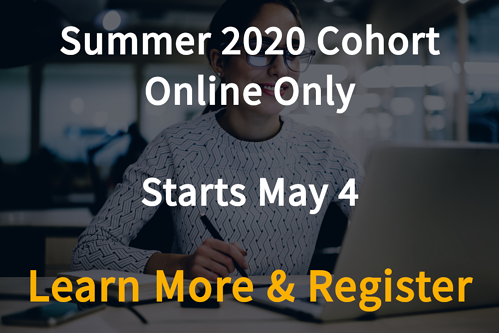 Summer 2020 cohort. Online only. Starts May 4. Select this image to learn more and register.